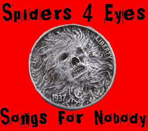 Spiders 4 Eyes - Songs for Nobody